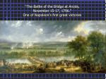 the battle of the bridge at arcola november 15 17 1796 one of napoleon s first great victories