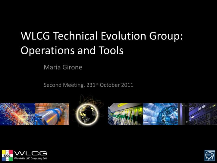 wlcg technical evolution group operations and tools n.