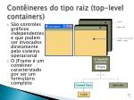 cont ineres do tipo raiz top level containers
