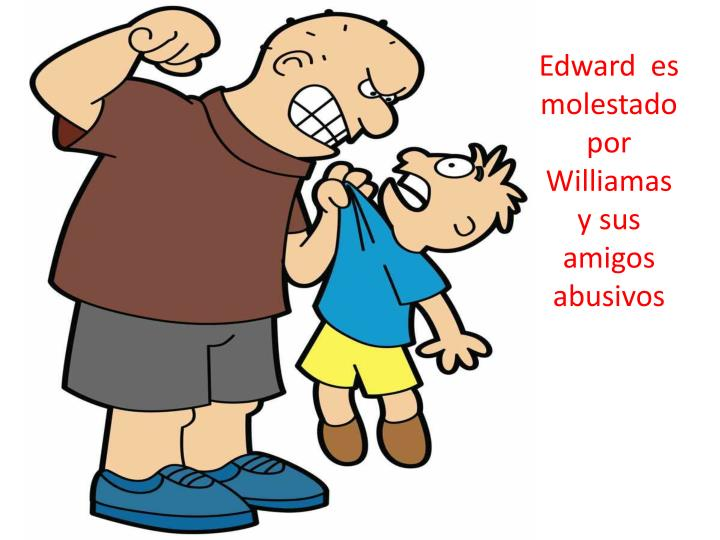 edward es molestado por williamas y sus amigos abusivos n.