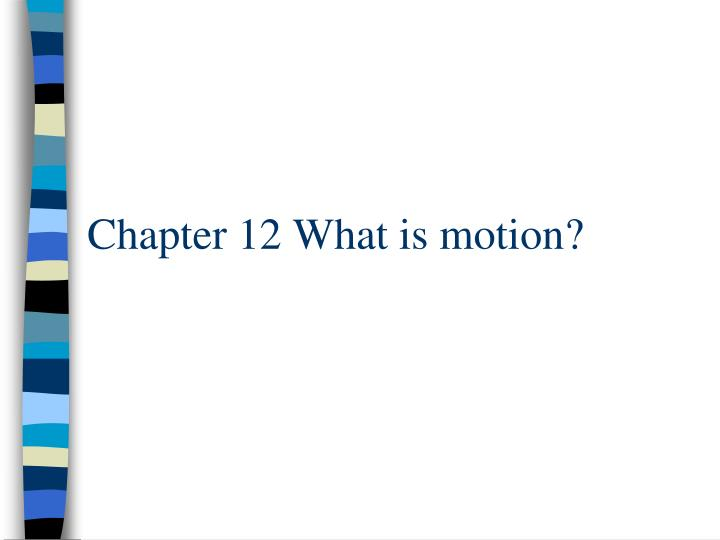 chapter 12 what is motion n.