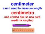 centimeter a unit used to measure length cent metro una unidad que se usa para medir la longitud