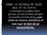 somos la victoria de jesus aqu en la tierra