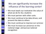 we can significantly increase the influence of the learning center