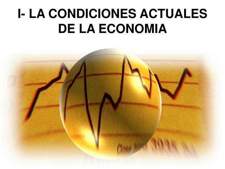 I la condiciones actuales de la economia