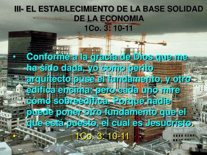 III- EL ESTABLECIMIENTO DE LA BASE SOLIDAD DE LA ECONOMIA                                               1Co. 3: 10-11