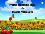 present continuous tense p resent progressive
