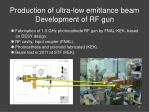 production of ultra low emittance beam development of rf gun