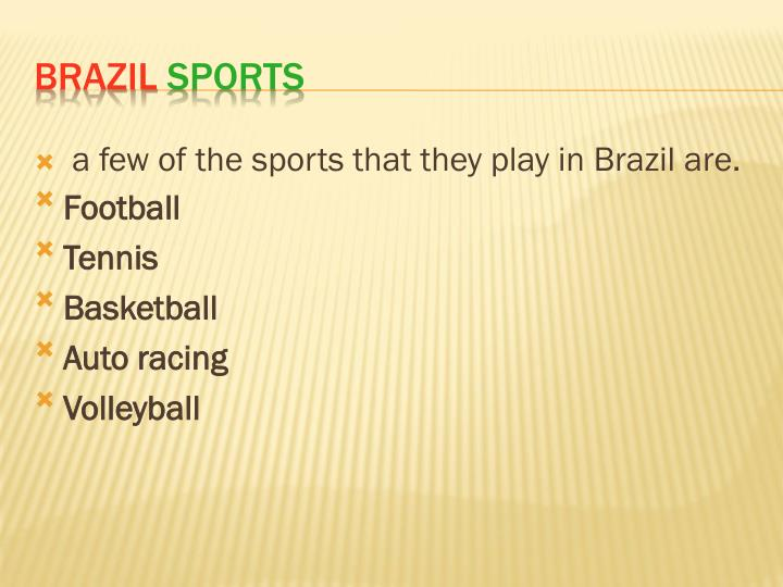 a few of the sports that they play in Brazil are.