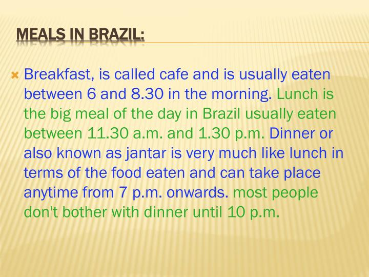 Breakfast, is called cafe and is usually eaten between 6 and 8.30 in the morning.