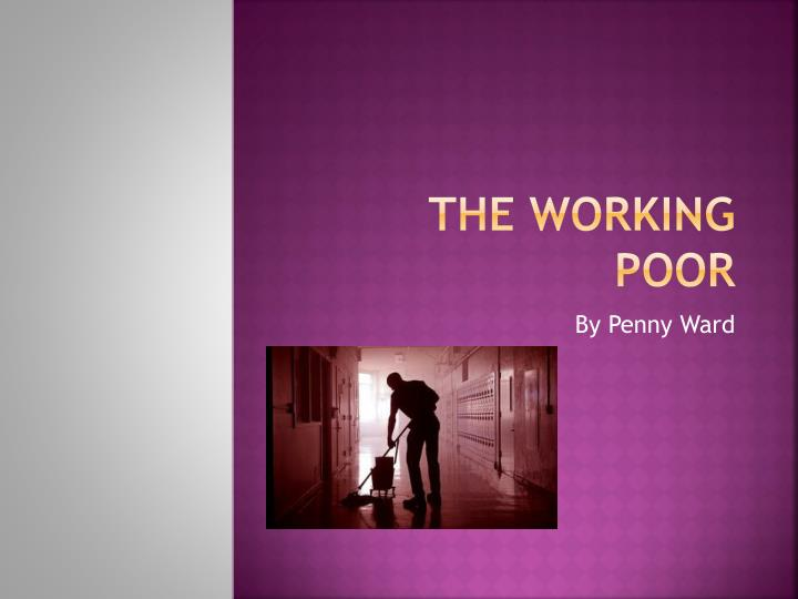 working poor in america The lonely poverty of america's white of america's white working overdoses and liver disease that has affected the poor and working class in.