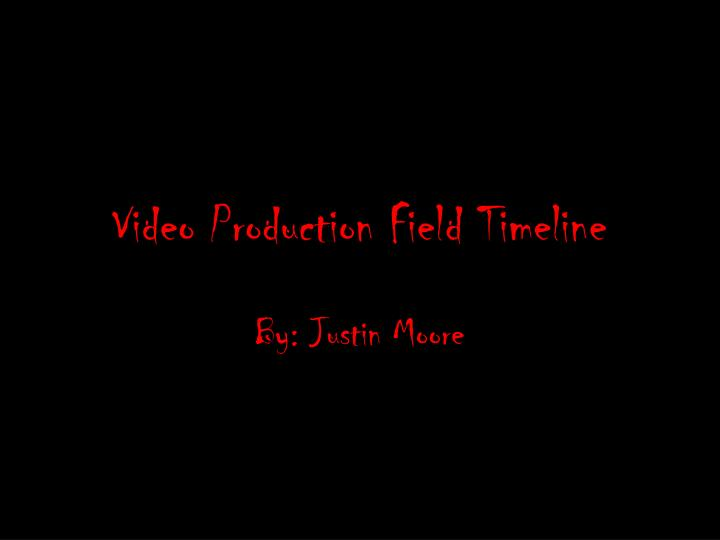 video production field timeline n.