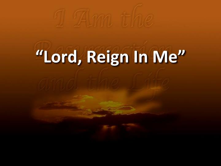 lord reign in me n.