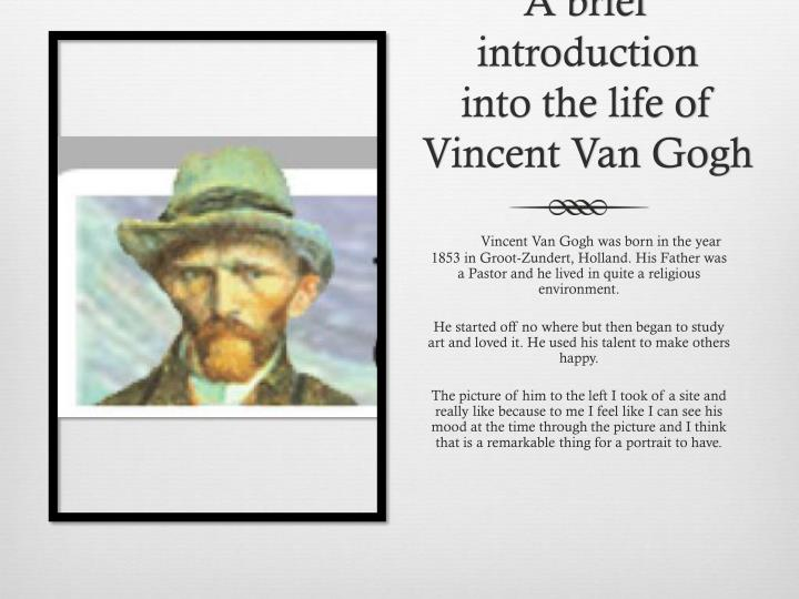 A brief introduction into the life of vincent van gogh