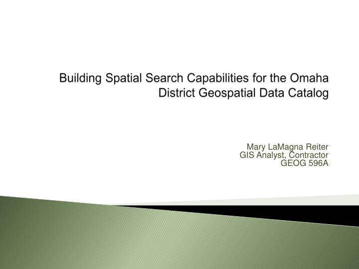 building spatial search capabilities for the omaha district geospatial data catalog n.