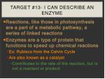target 13 i can describe an enzyme