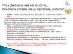 the schedule is not set in stone o kovacia sch ma nie je nastaven natvrdo
