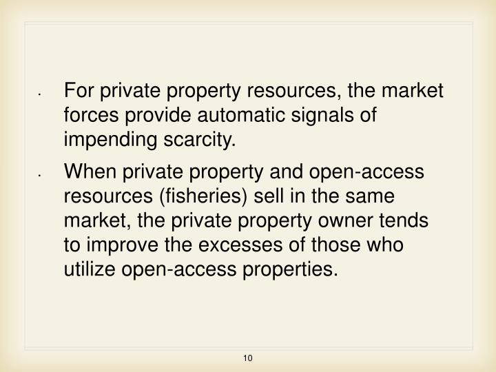For private property resources, the market forces provide automatic signals of impending scarcity.