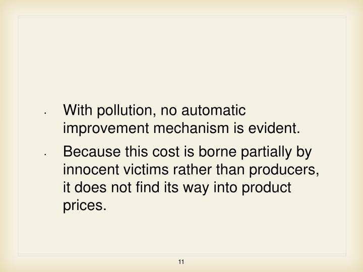 With pollution, no automatic improvement mechanism is evident.