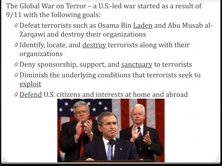 The Global War on Terror – a U.S.-led war started as a result of 9/11 with the following goals: