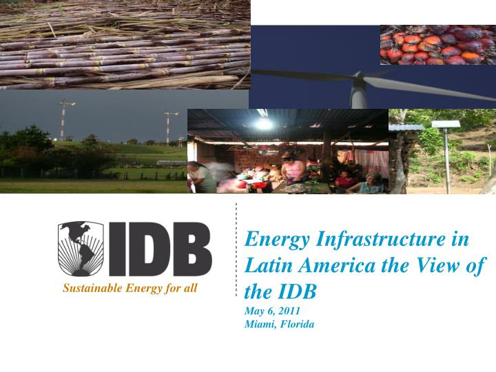 energy infrastructure in latin america the view of the idb may 6 2011 miami florida n.