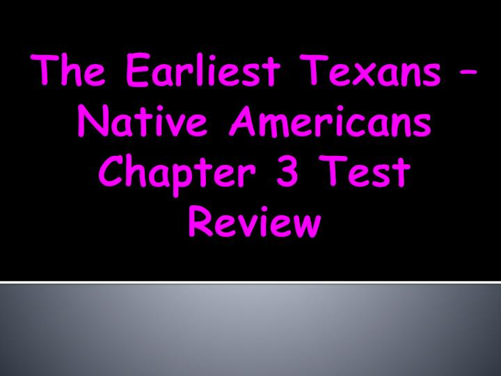 the earliest texans native americans chapter 3 test review n.