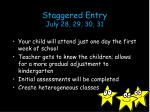 staggered entry july 28 29 30 31
