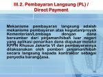 iii 2 pembayaran langsung pl direct payment