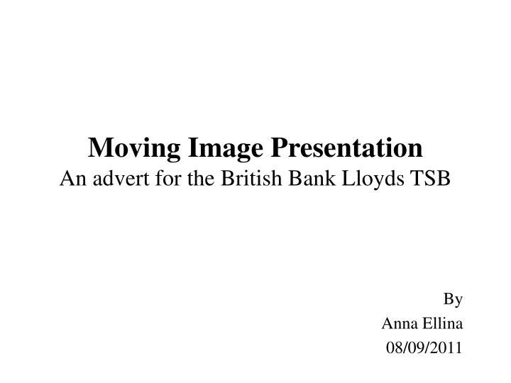 moving image presentation an advert for the british bank lloyds tsb n.