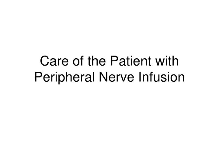 care of the patient with peripheral nerve infusion n.