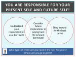 you are responsible for your present self and future self