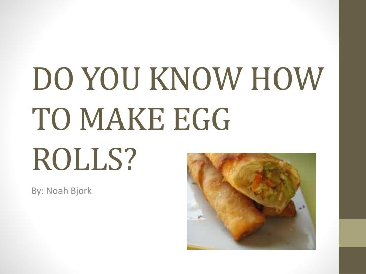 do you know how to make egg rolls n.