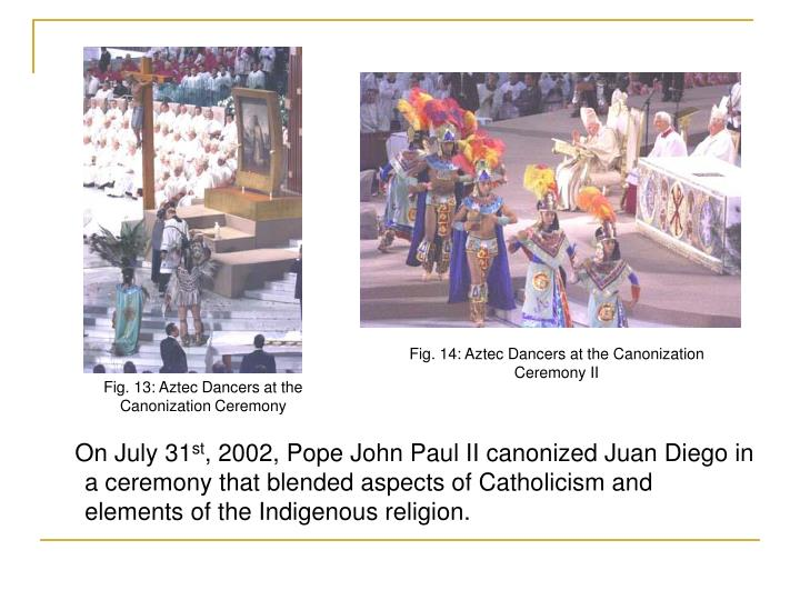 Fig. 14: Aztec Dancers at the Canonization Ceremony II