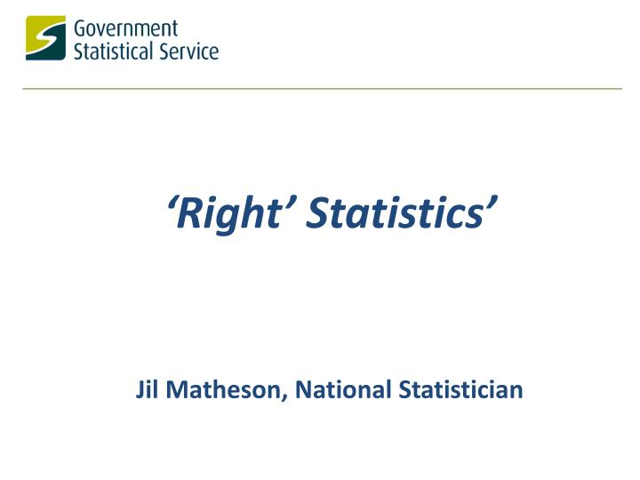 right s tatistics jil matheson national statistician n.