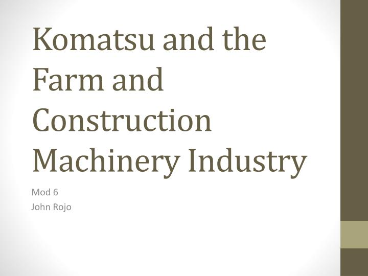 komatsu and the farm and construction machinery industry n.