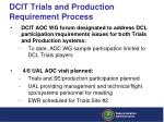dcit trials and production requirement process