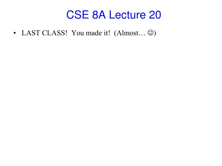 cse 8a lecture 20 n.