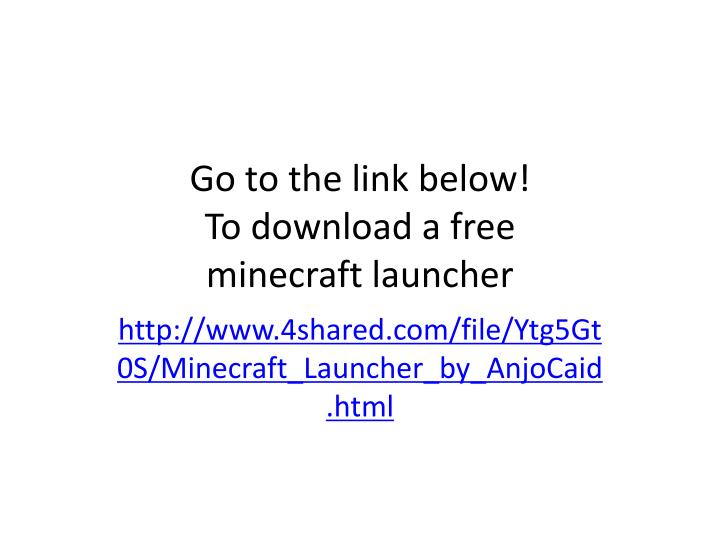 go to the link below to download a free minecraft launcher n.