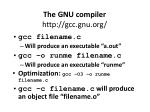 the gnu compiler http gcc gnu org