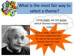 what is the most fair way to select a theme