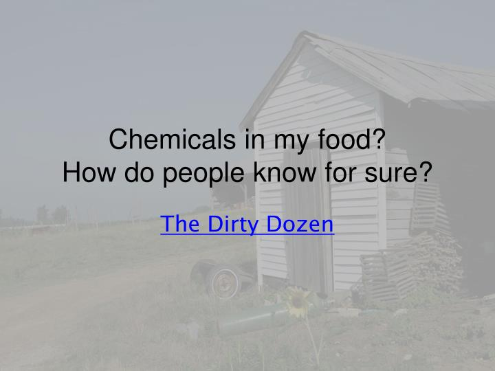 chemicals in my food how do people know for sure n.