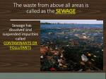 the waste from above all areas is called as the sewage