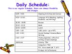 daily schedule this is our regular schedule there are always flexibility and changes