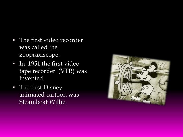 The first video recorder was called the zoopraxiscope.