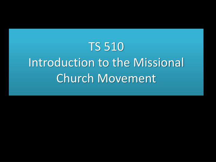 ts 510 introduction to the missional church movement n.