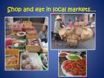shop and eat in local markets