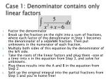 case 1 denominator contains only linear factors