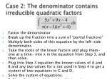 case 2 the denominator contains irreducible quadratic factors