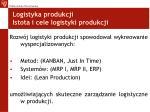 logistyka produkcji istota i cele logistyki produkcji5