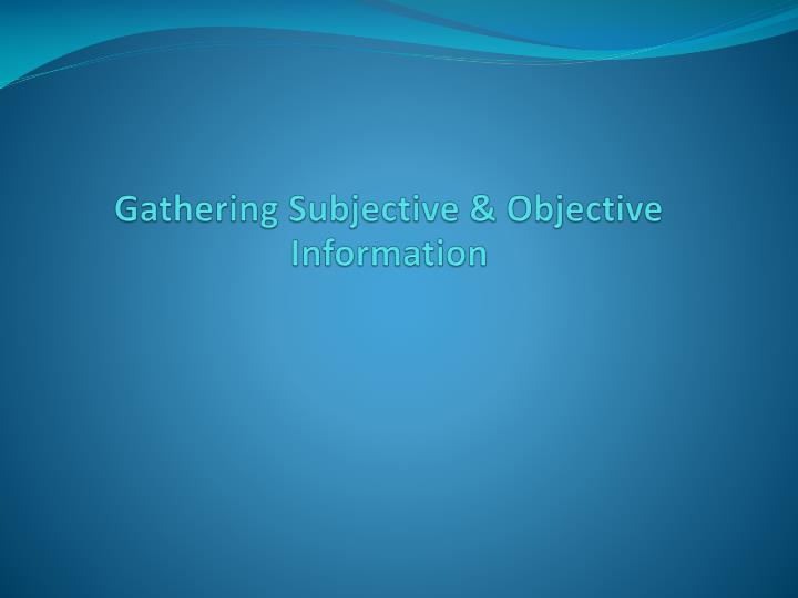 gathering subjective objective information n.